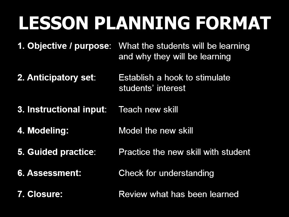 LESSON PLANNING FORMAT 1. Objective / purpose: What the students will be learning and why they will be learning 2. Anticipatory set: Establish a hook