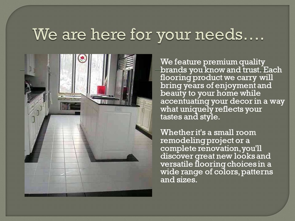 Our full service store is about more than just great looking floors.