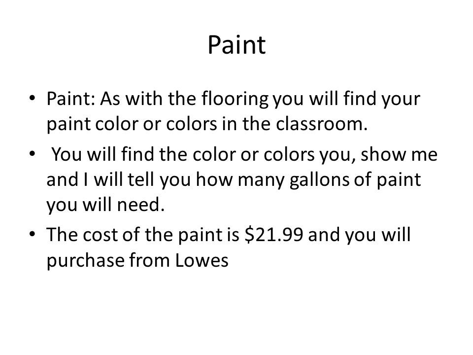 Paint Paint: As with the flooring you will find your paint color or colors in the classroom. You will find the color or colors you, show me and I will