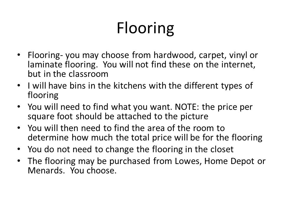 Flooring- you may choose from hardwood, carpet, vinyl or laminate flooring.