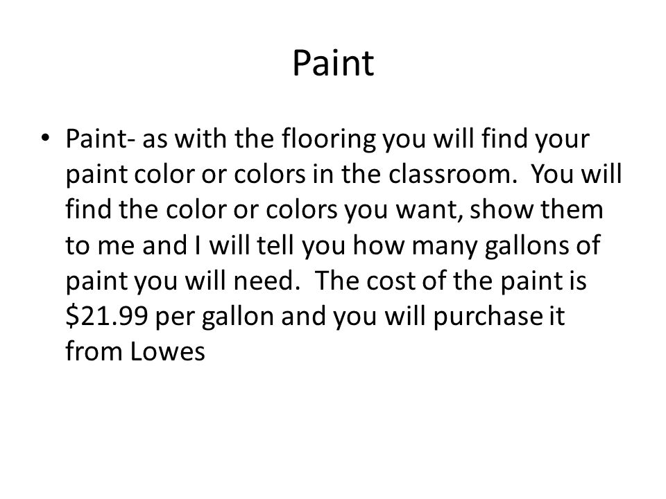 Paint Paint- as with the flooring you will find your paint color or colors in the classroom.