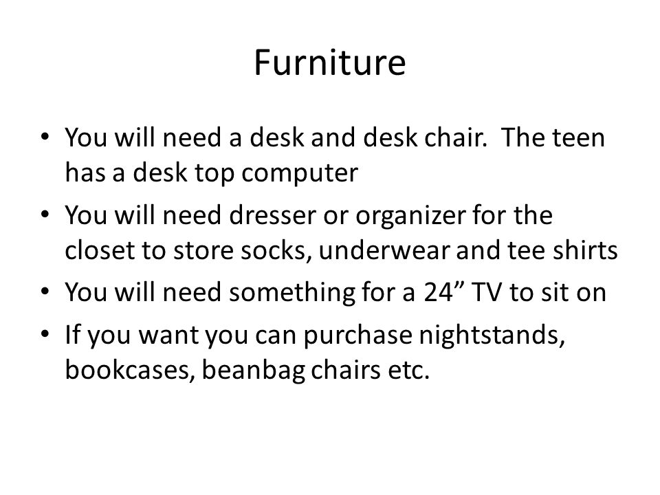 Furniture You will need a desk and desk chair.