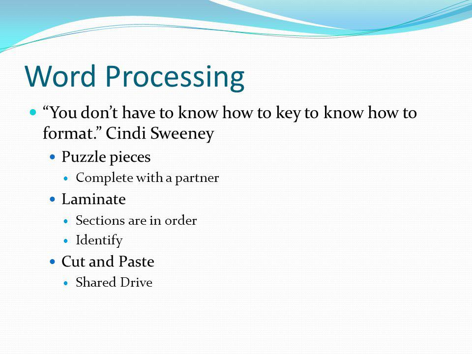 Word Processing You dont have to know how to key to know how to format.