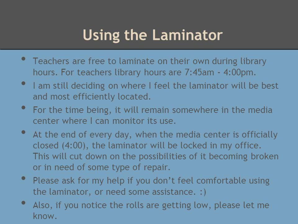 Using the Laminator Teachers are free to laminate on their own during library hours.
