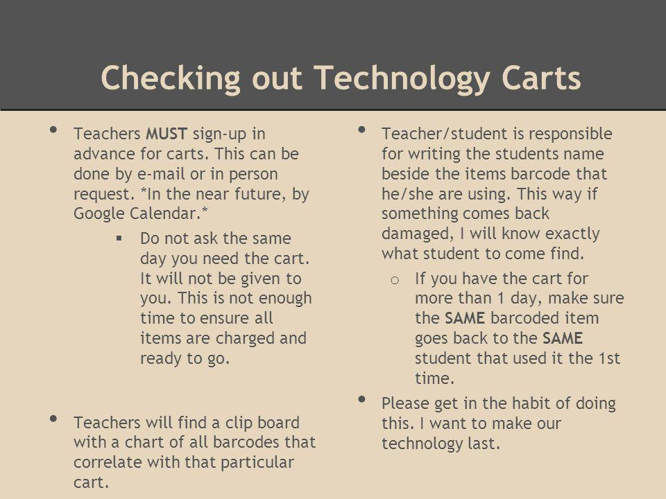Checking out Technology Carts Teachers MUST sign-up in advance for carts. This can be done by e-mail or in person request. *In the near future, by Goo