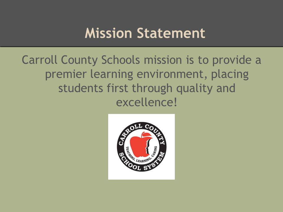 Mission Statement Carroll County Schools mission is to provide a premier learning environment, placing students first through quality and excellence!