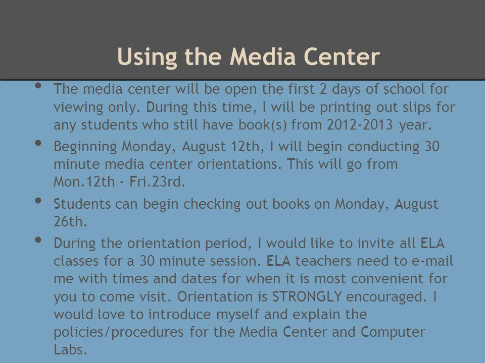 The media center will be open the first 2 days of school for viewing only.