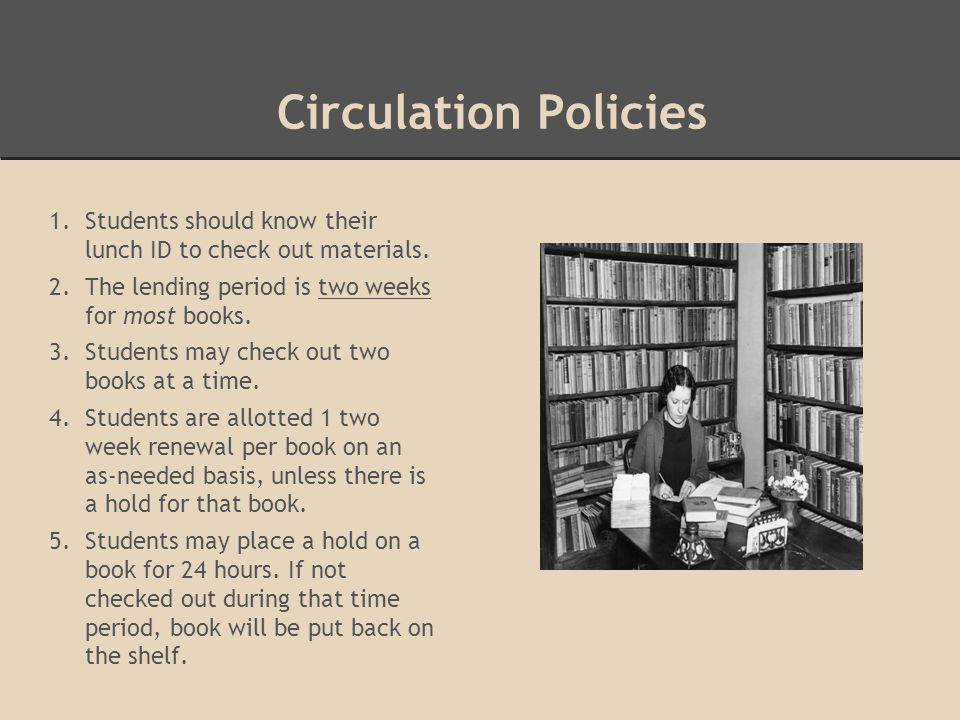 Circulation Policies 1.Students should know their lunch ID to check out materials.