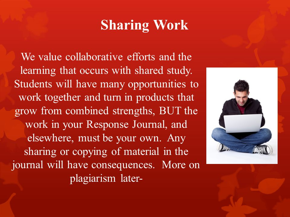 Sharing Work We value collaborative efforts and the learning that occurs with shared study.
