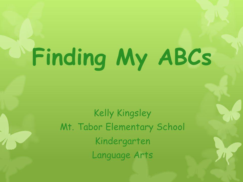 Finding My ABCs Kelly Kingsley Mt. Tabor Elementary School Kindergarten Language Arts
