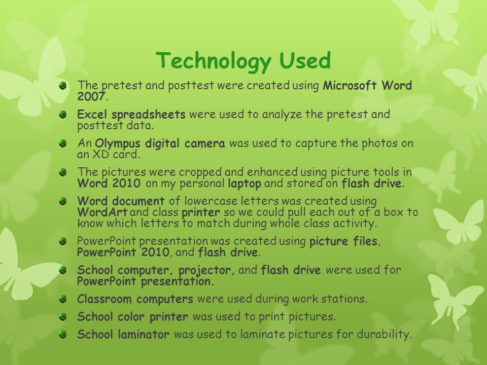 Technology Used The pretest and posttest were created using Microsoft Word 2007. Excel spreadsheets were used to analyze the pretest and posttest data