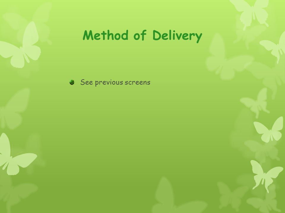 Method of Delivery See previous screens