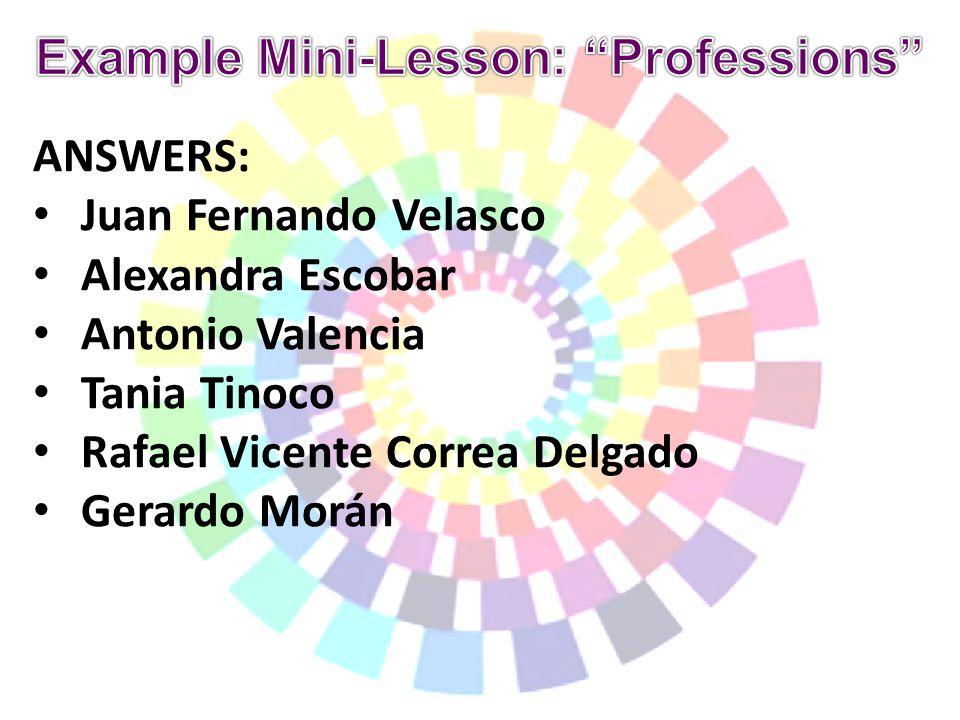 ANSWERS: Juan Fernando Velasco Alexandra Escobar Antonio Valencia Tania Tinoco Rafael Vicente Correa Delgado Gerardo Morán