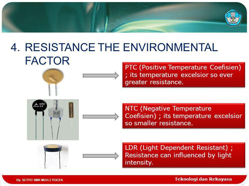 Teknologi dan Rekayasa 4.RESISTANCE THE ENVIRONMENTAL FACTOR PTC (Positive Temperature Coefisien) ; its temperature excelsior so ever greater resistan