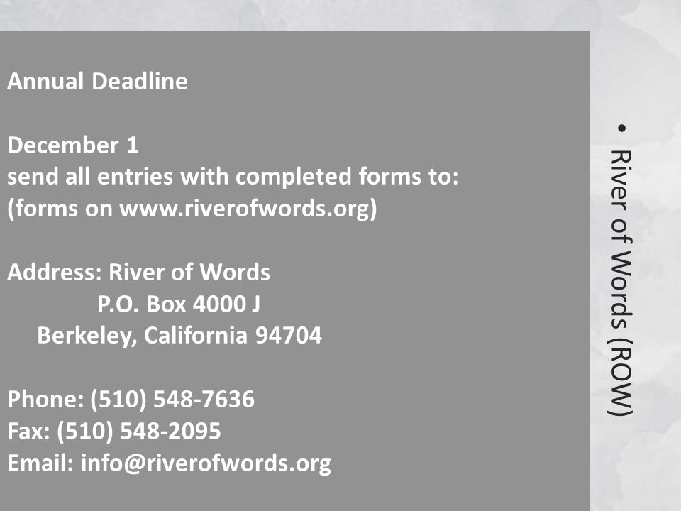 River of Words (ROW) Annual Deadline December 1 send all entries with completed forms to: (forms on www.riverofwords.org) Address: River of Words P.O.
