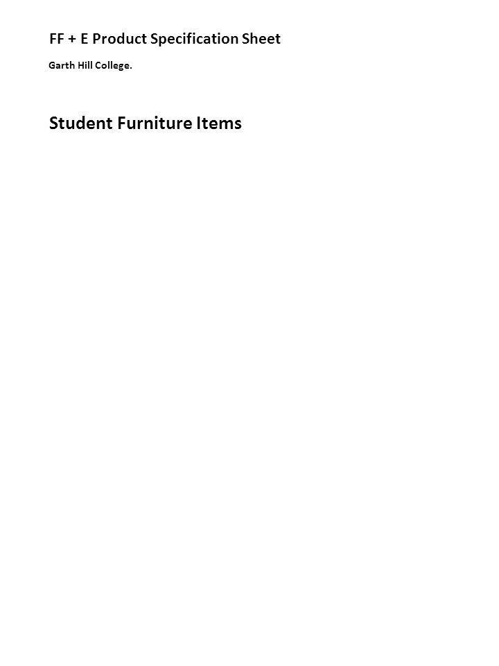 Student Furniture Items Garth Hill College. FF + E Product Specification Sheet