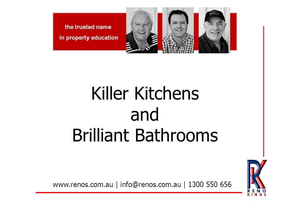 Killer Kitchens and Brilliant Bathrooms www.renos.com.au | info@renos.com.au | 1300 550 656