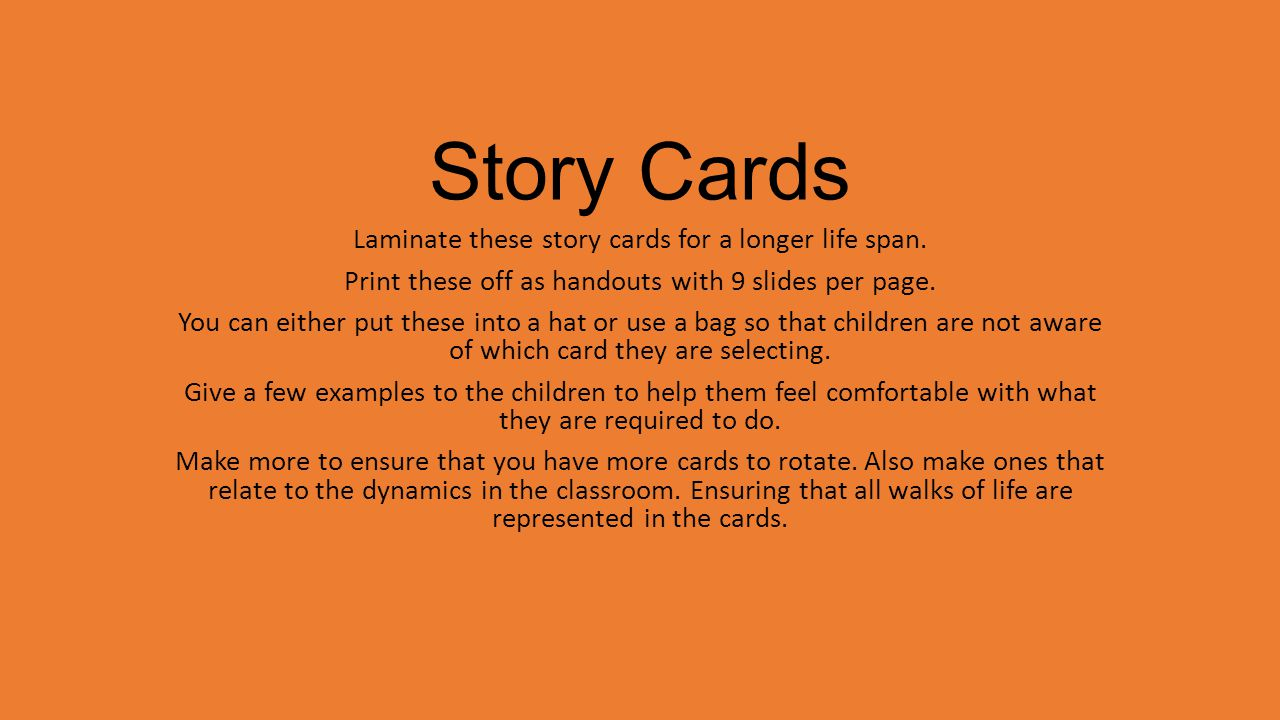Story Cards Laminate these story cards for a longer life span. Print these off as handouts with 9 slides per page. You can either put these into a hat
