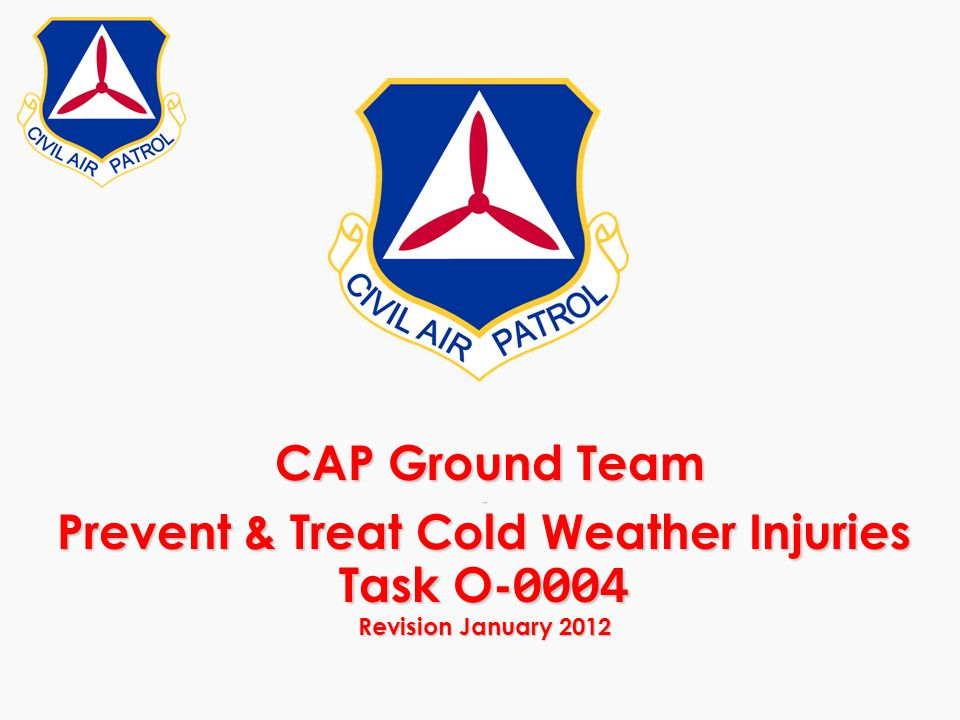 Prevent & Treat Cold Weather Injuries (Task O-0004) Reference: Ground & Urban Direction Finding Team Tasks (24 May 2004) Ground Team Member & Leader Reference Text (Revised Arpil 2003)