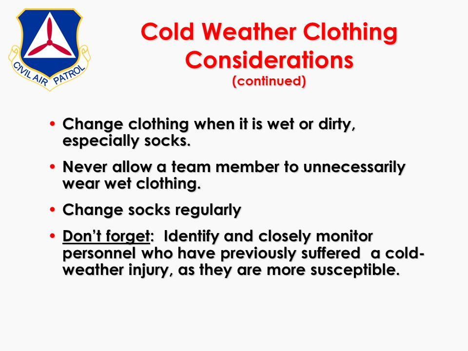 Change clothing when it is wet or dirty, especially socks. Change clothing when it is wet or dirty, especially socks. Never allow a team member to unn