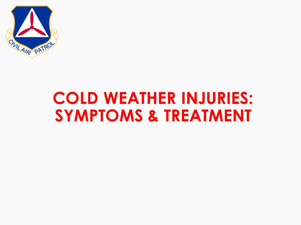 COLD WEATHER INJURIES: SYMPTOMS & TREATMENT