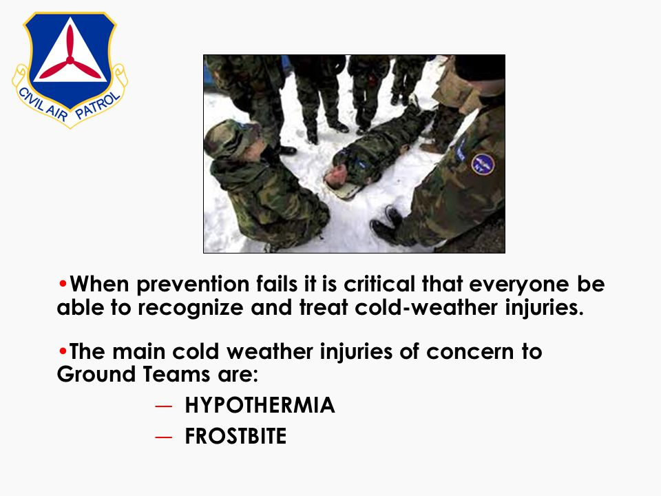 When prevention fails it is critical that everyone be able to recognize and treat cold-weather injuries. The main cold weather injuries of concern to
