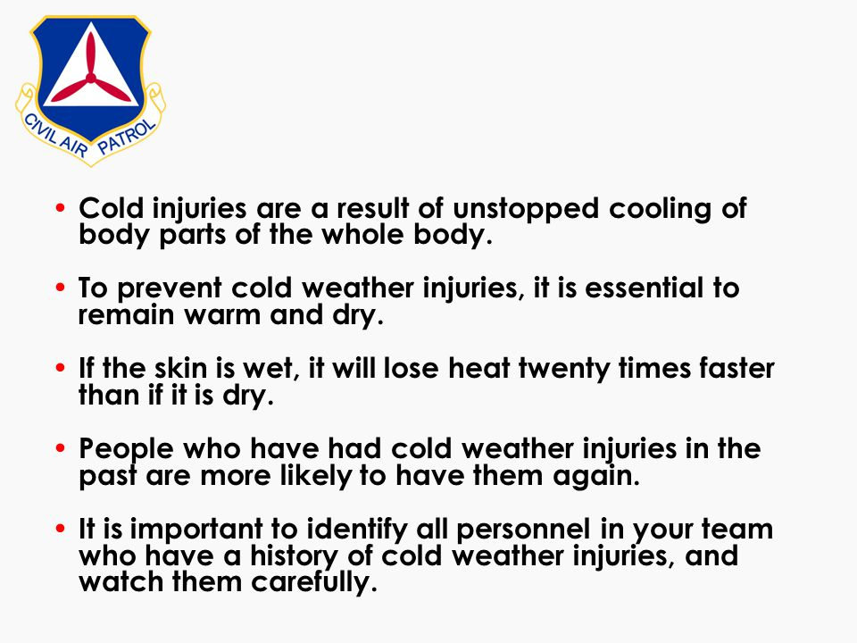 Cold injuries are a result of unstopped cooling of body parts of the whole body. To prevent cold weather injuries, it is essential to remain warm and