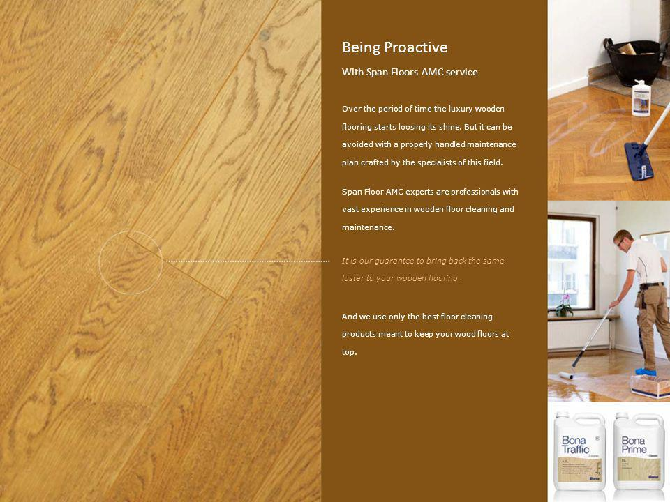 Being Proactive With Span Floors AMC service Over the period of time the luxury wooden flooring starts loosing its shine. But it can be avoided with a