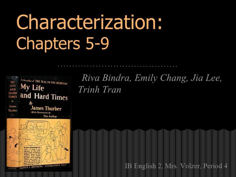 Characterization: Chapters 5-9 Riva Bindra, Emily Chang, Jia Lee, Trinh Tran IB English 2, Mrs. Volzer, Period 4