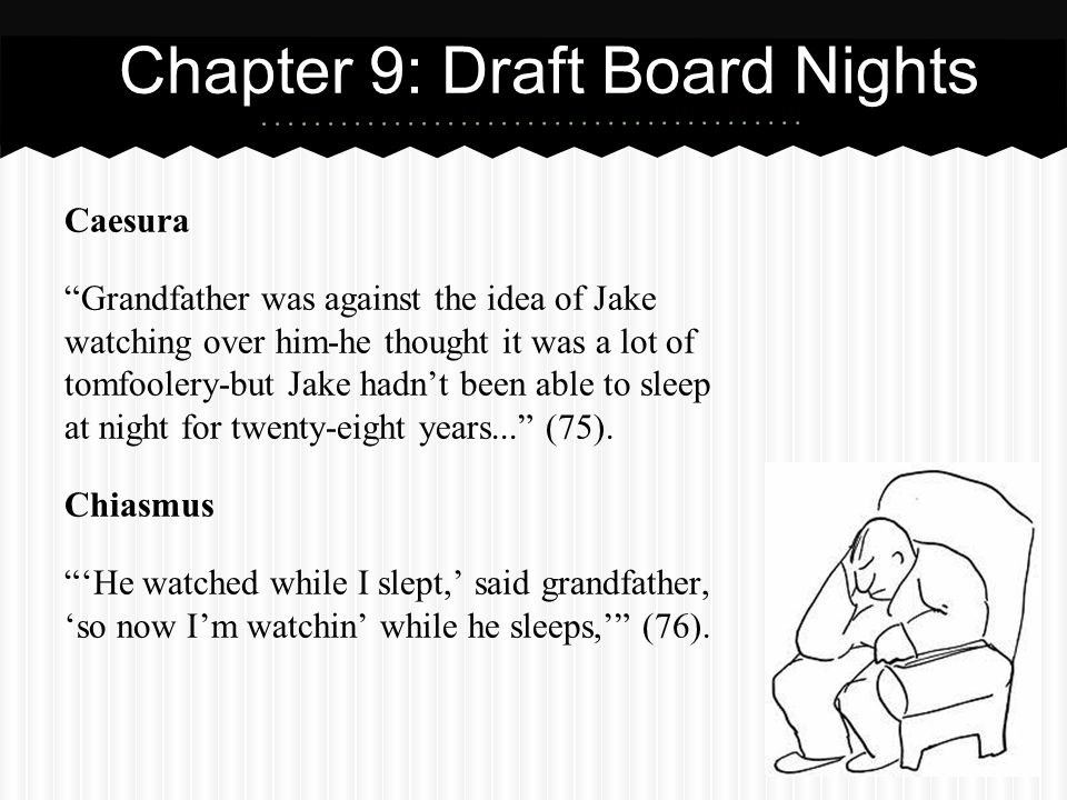 Chapter 9: Draft Board Nights Caesura Grandfather was against the idea of Jake watching over him-he thought it was a lot of tomfoolery-but Jake hadnt been able to sleep at night for twenty-eight years...