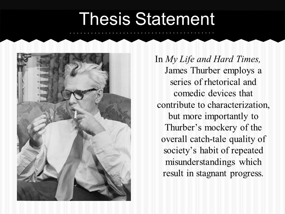 In My Life and Hard Times, James Thurber employs a series of rhetorical and comedic devices that contribute to characterization, but more importantly