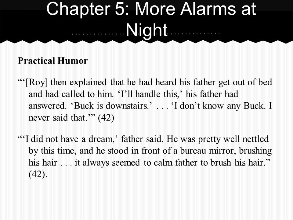 Practical Humor [Roy] then explained that he had heard his father get out of bed and had called to him. Ill handle this, his father had answered. Buck