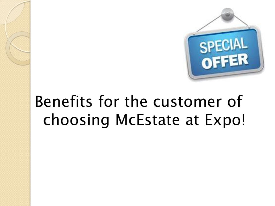 Benefits for the customer of choosing McEstate at Expo!