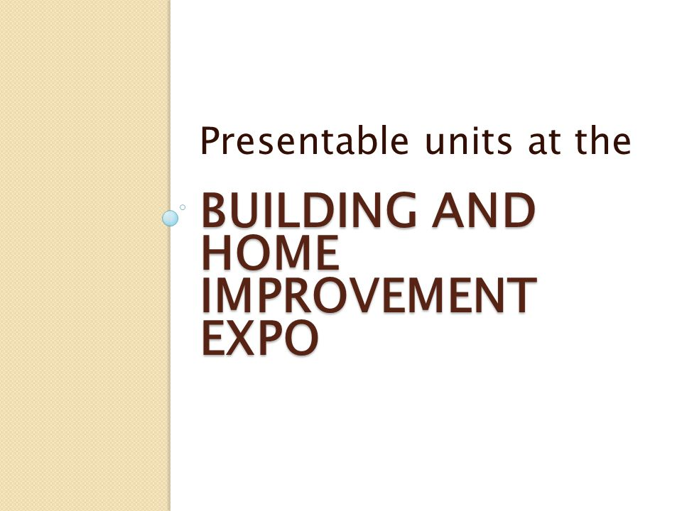 BUILDING AND HOME IMPROVEMENT EXPO Presentable units at the