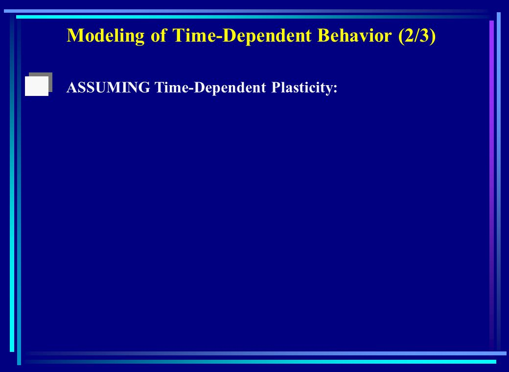 Modeling of Time-Dependent Behavior (2/3) ASSUMING Time-DependentPlasticity: