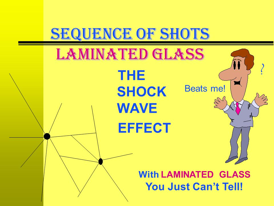 SEQUENCE OF SHOTS LAMINATED GLASS THE SHOCK WAVE EFFECT With LAMINATED GLASS You Just Cant Tell! Beats me! ?