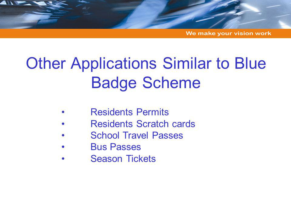 Other Applications Similar to Blue Badge Scheme Residents Permits Residents Scratch cards School Travel Passes Bus Passes Season Tickets