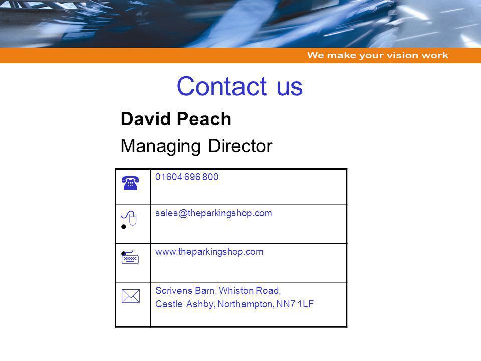 Contact us David Peach Managing Director 01604 696 800 sales@theparkingshop.com www.theparkingshop.com Scrivens Barn, Whiston Road, Castle Ashby, Nort