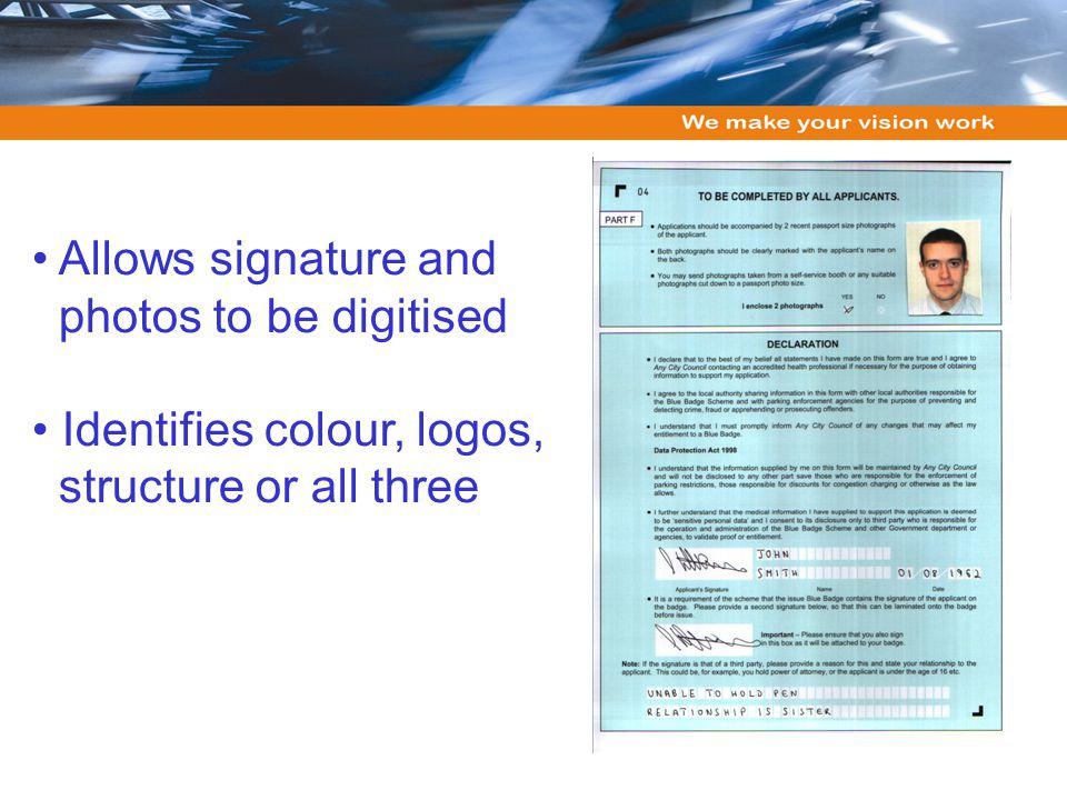 Allows signature and photos to be digitised Identifies colour, logos, structure or all three
