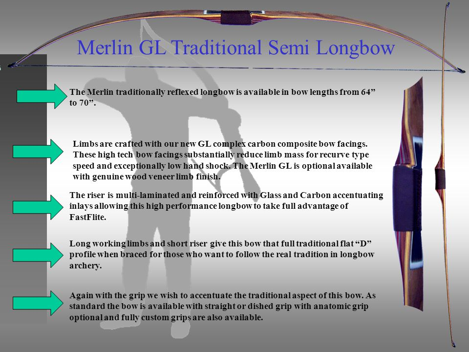 Merlin GL Traditional Semi Longbow The Merlin traditionally reflexed longbow is available in bow lengths from 64 to 70.
