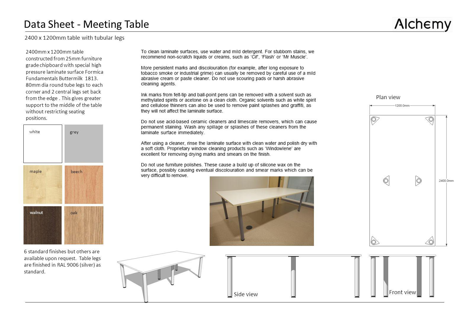 Data Sheet - Meeting Table 2400mm x 1200mm table constructed from 25mm furniture grade chipboard with special high pressure laminate surface Formica F