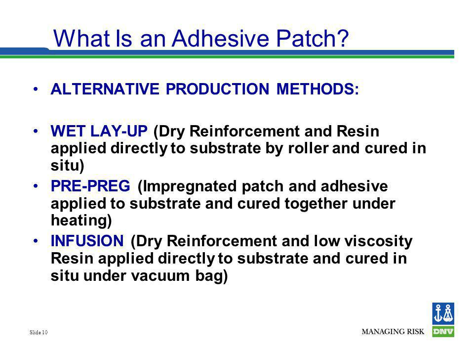 Slide 10 ALTERNATIVE PRODUCTION METHODS: WET LAY-UP (Dry Reinforcement and Resin applied directly to substrate by roller and cured in situ) PRE-PREG (