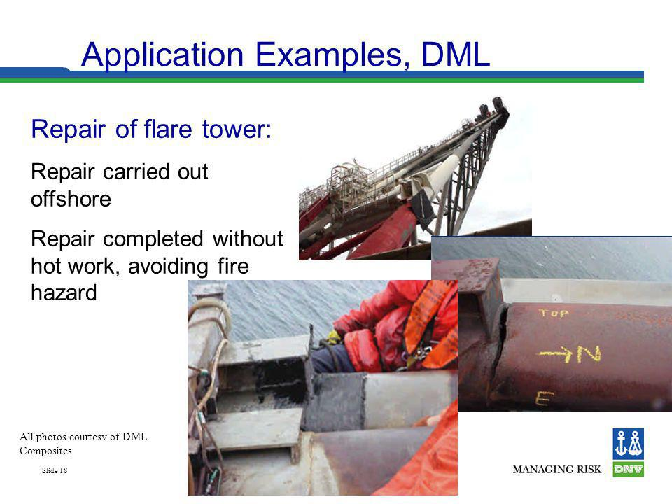 Slide 18 Application Examples, DML Repair of flare tower: Repair carried out offshore Repair completed without hot work, avoiding fire hazard All phot