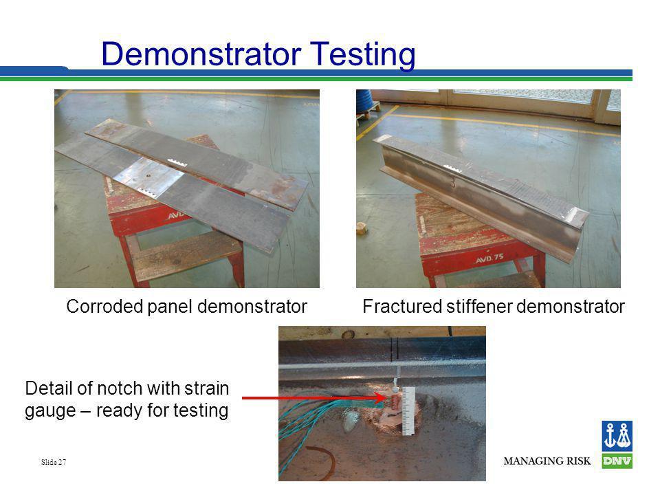 Slide 27 Corroded panel demonstratorFractured stiffener demonstrator Detail of notch with strain gauge – ready for testing Demonstrator Testing
