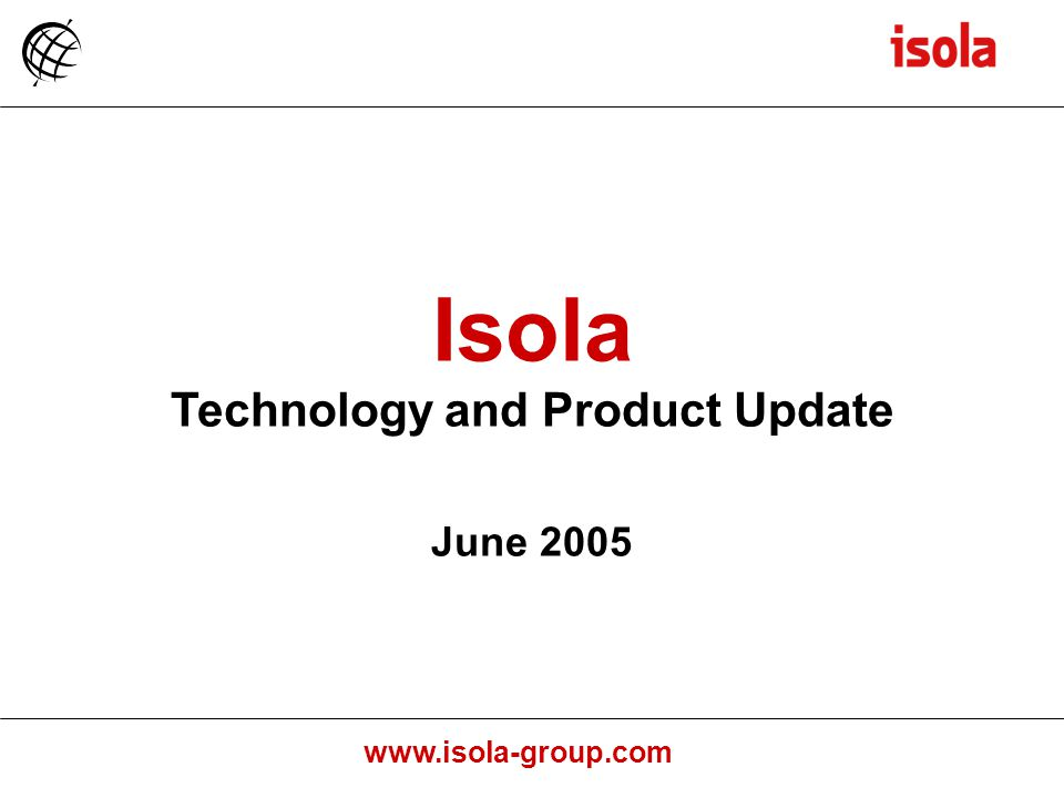 www.isola-group.com Isola Technology and Product Update June 2005