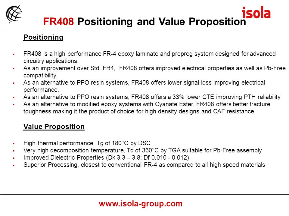 www.isola-group.com Positioning FR408 is a high performance FR-4 epoxy laminate and prepreg system designed for advanced circuitry applications.