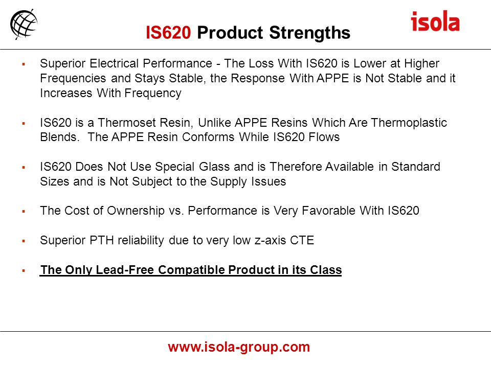www.isola-group.com Superior Electrical Performance - The Loss With IS620 is Lower at Higher Frequencies and Stays Stable, the Response With APPE is Not Stable and it Increases With Frequency IS620 is a Thermoset Resin, Unlike APPE Resins Which Are Thermoplastic Blends.