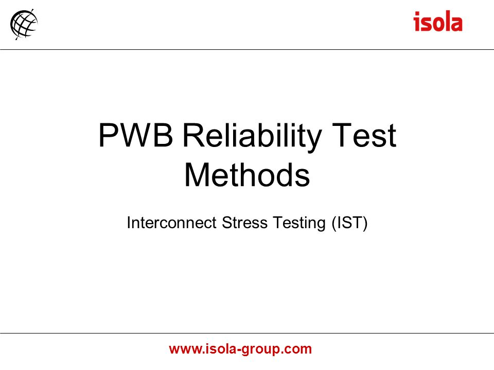 www.isola-group.com PWB Reliability Test Methods Interconnect Stress Testing (IST)