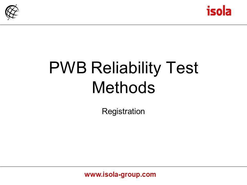 www.isola-group.com PWB Reliability Test Methods Registration
