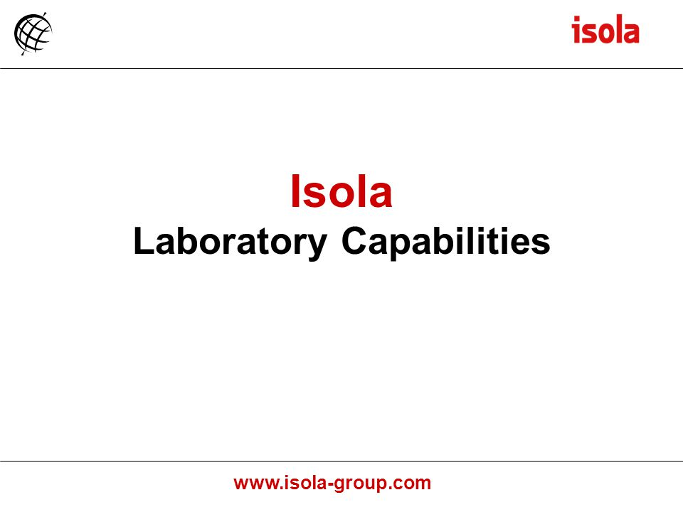 www.isola-group.com Isola Laboratory Capabilities